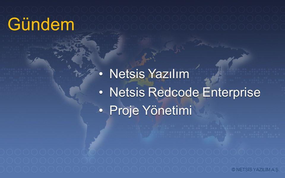 Gündem Netsis YazılımNetsis Yazılım Netsis Redcode EnterpriseNetsis Redcode Enterprise Proje YönetimiProje Yönetimi © NETSİS YAZILIM A.Ş.
