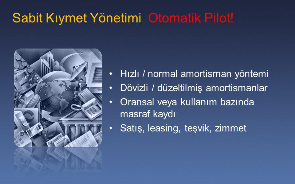 Sabit Kıymet Yönetimi Otomatik Pilot! Hızlı / normal amortisman yöntemi Dövizli / düzeltilmiş amortismanlar Oransal veya kullanım bazında masraf kaydı