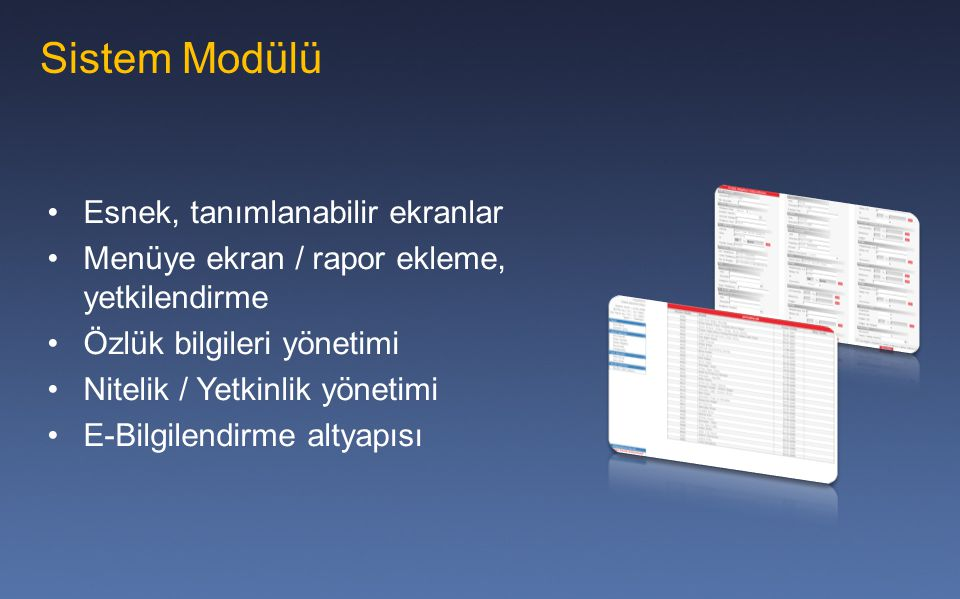 Sistem Modülü Esnek, tanımlanabilir ekranlar Menüye ekran / rapor ekleme, yetkilendirme Özlük bilgileri yönetimi Nitelik / Yetkinlik yönetimi E-Bilgil