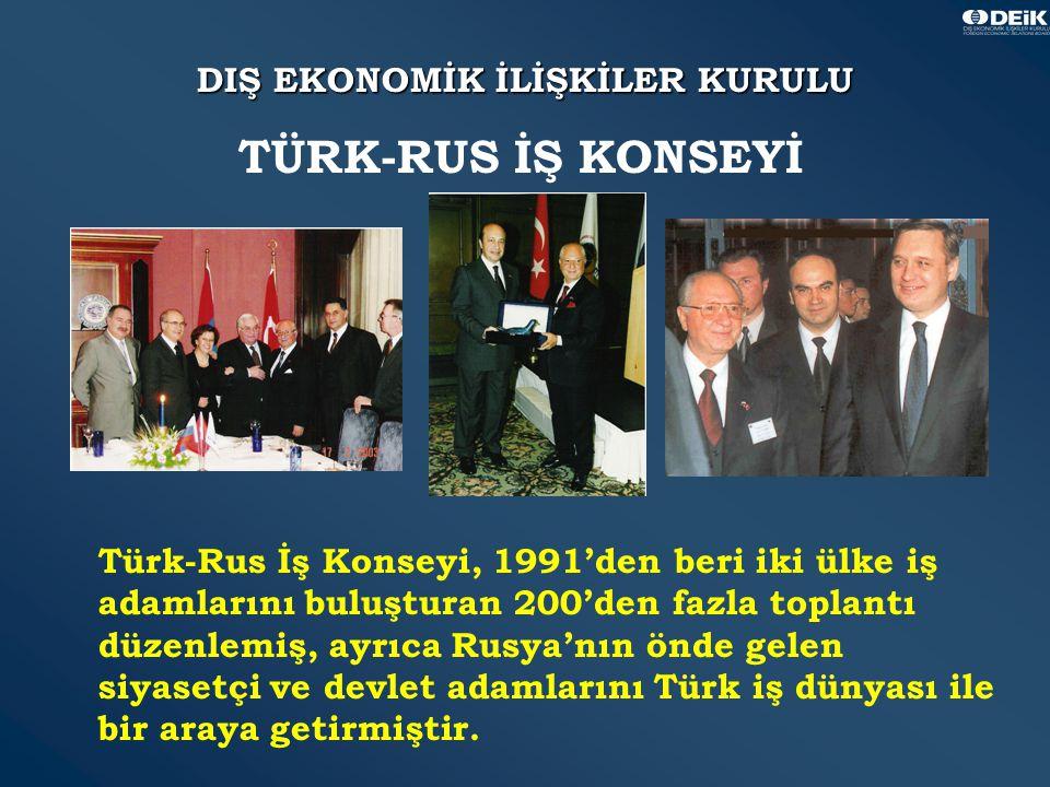 31 DIŞ EKONOMİK İLİŞKİLER KURULU Türk-Rus İş Konseyi, 1991'den beri iki ülke iş adamlarını buluşturan 200'den fazla toplantı düzenlemiş, ayrıca Rusya'nın önde gelen siyasetçi ve devlet adamlarını Türk iş dünyası ile bir araya getirmiştir.