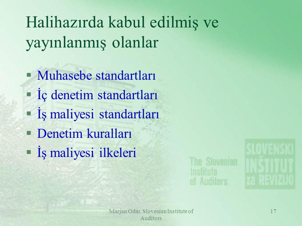 Marjan Odar, Slovenian Institute of Auditors 17 Halihazırda kabul edilmiş ve yayınlanmış olanlar §Muhasebe standartları §İç denetim standartları §İş maliyesi standartları §Denetim kuralları §İş maliyesi ilkeleri