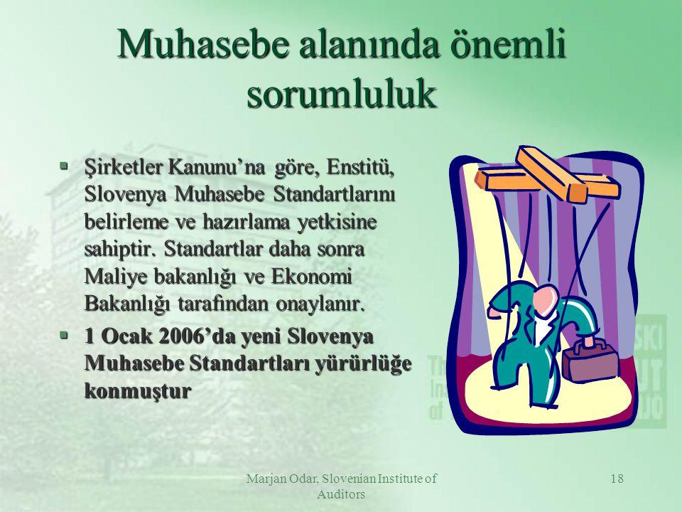 Marjan Odar, Slovenian Institute of Auditors 18 Muhasebe alanında önemli sorumluluk §Şirketler Kanunu'na göre, Enstitü, Slovenya Muhasebe Standartlarını belirleme ve hazırlama yetkisine sahiptir.
