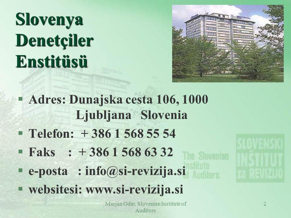 Marjan Odar, Slovenian Institute of Auditors 13 Enstitü'nün Mesleki Çalışmaları §bölümler/komiteler halinde teşkilatlandırılmıştır l Denetim bölümü (Denetim Konseyi bünyesinde) l Diğer bölümler (Uzmanlar Konseyi bünyesinde) Muhasebe bölümü İş maliyesi bölümü Vergi müşavirliği bölümü Değerleme bölümü (emlak, tesis ve makina) Bilgi sistemleri denetimi bölümü İç denetim bölümü