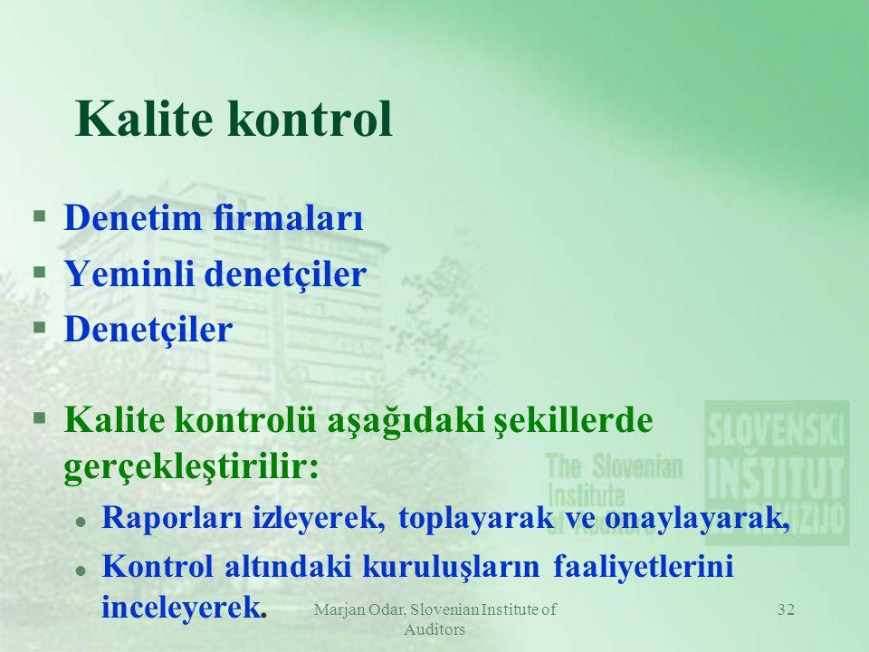 Marjan Odar, Slovenian Institute of Auditors 32 Kalite kontrol §Denetim firmaları §Yeminli denetçiler §Denetçiler §Kalite kontrolü aşağıdaki şekillerde gerçekleştirilir: l Raporları izleyerek, toplayarak ve onaylayarak, l Kontrol altındaki kuruluşların faaliyetlerini inceleyerek.