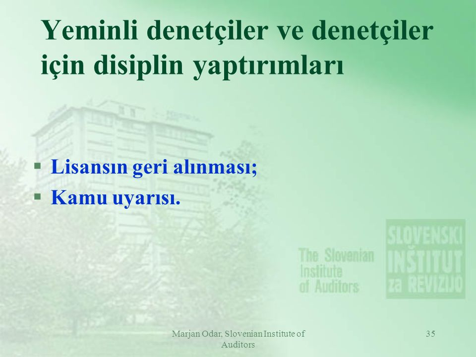 Marjan Odar, Slovenian Institute of Auditors 35 Yeminli denetçiler ve denetçiler için disiplin yaptırımları §Lisansın geri alınması; §Kamu uyarısı.