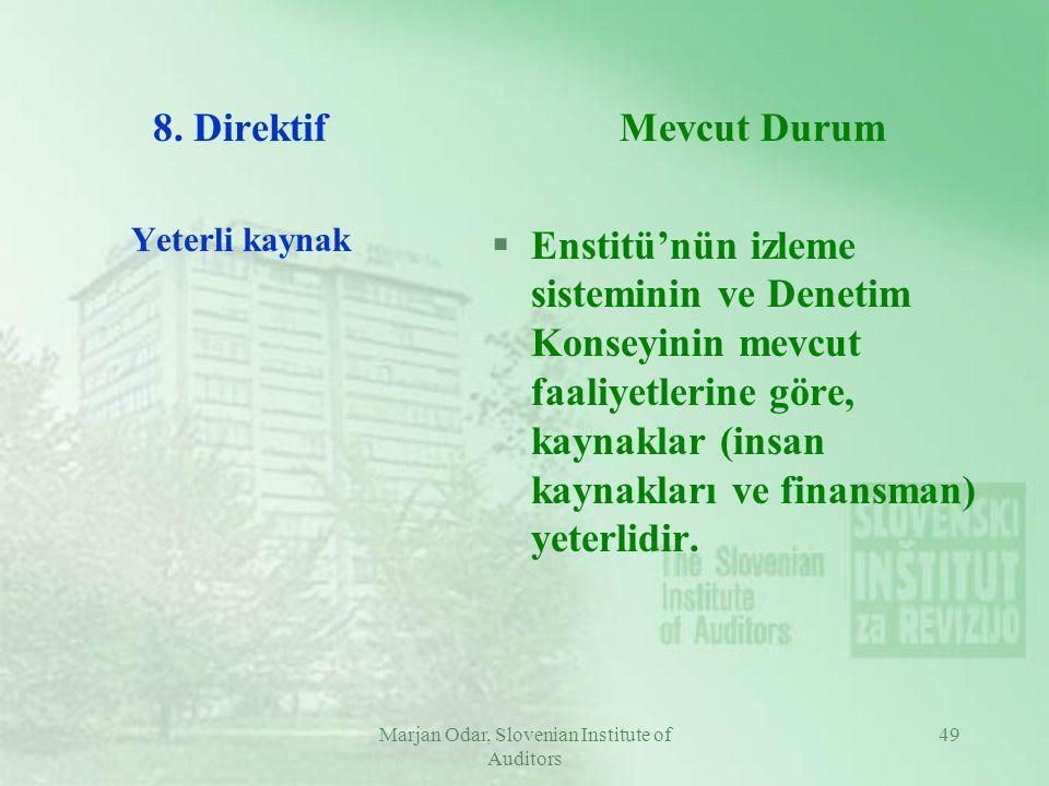 Marjan Odar, Slovenian Institute of Auditors 49 8. Direktif Yeterli kaynak Mevcut Durum §Enstitü'nün izleme sisteminin ve Denetim Konseyinin mevcut fa