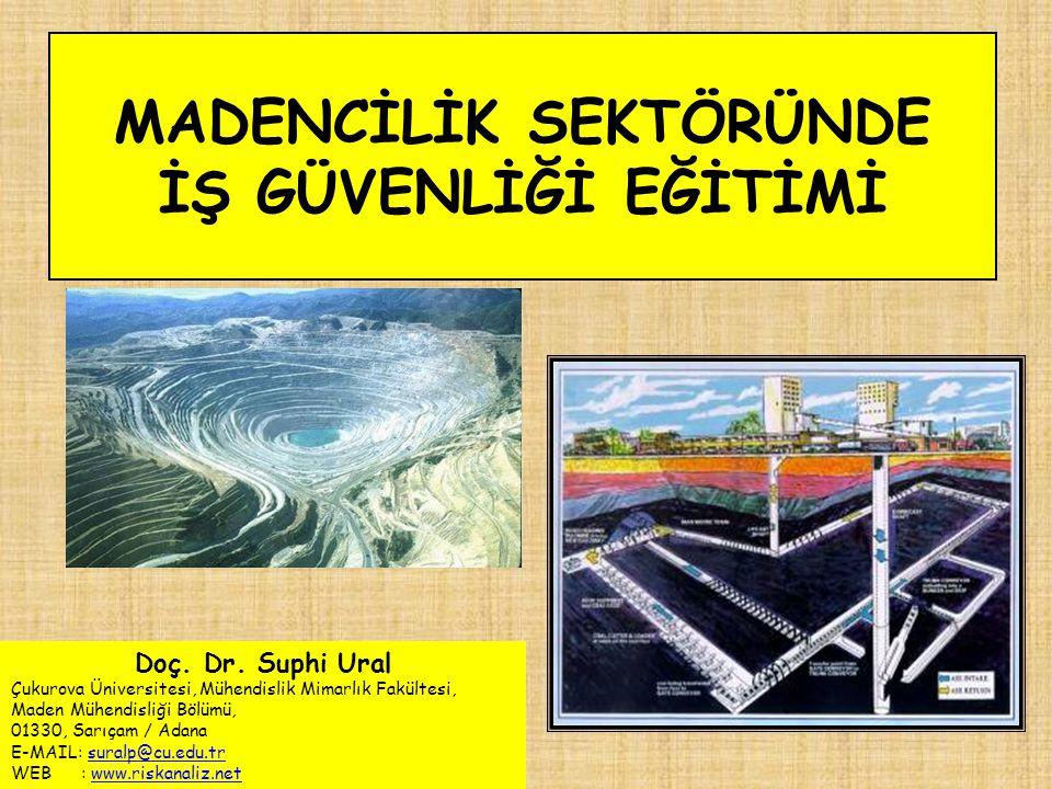 MADENCİLİK SEKTÖRÜNDE İŞ GÜVENLİĞİ EĞİTİMİ Doç. Dr. Suphi Ural Çukurova Üniversitesi, Mühendislik Mimarlık Fakültesi, Maden Mühendisliği Bölümü, 01330