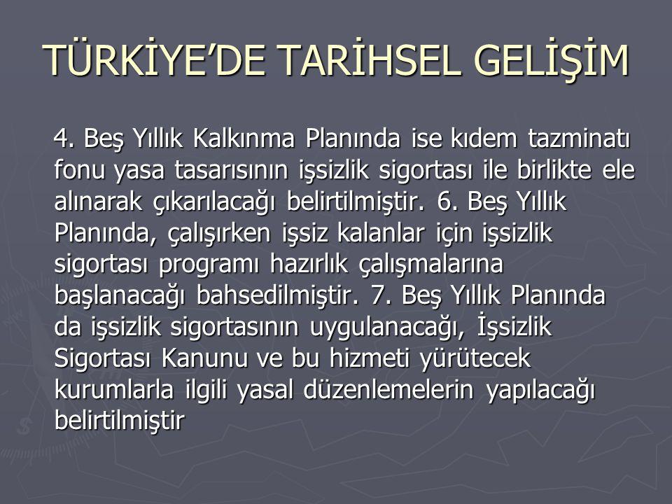 TÜRKİYE'DE TARİHSEL GELİŞİM 4. Beş Yıllık Kalkınma Planında ise kıdem tazminatı fonu yasa tasarısının işsizlik sigortası ile birlikte ele alınarak çık