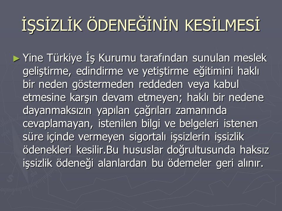 İŞSİZLİK ÖDENEĞİNİN KESİLMESİ ► Yine Türkiye İş Kurumu tarafından sunulan meslek geliştirme, edindirme ve yetiştirme eğitimini haklı bir neden gösterm