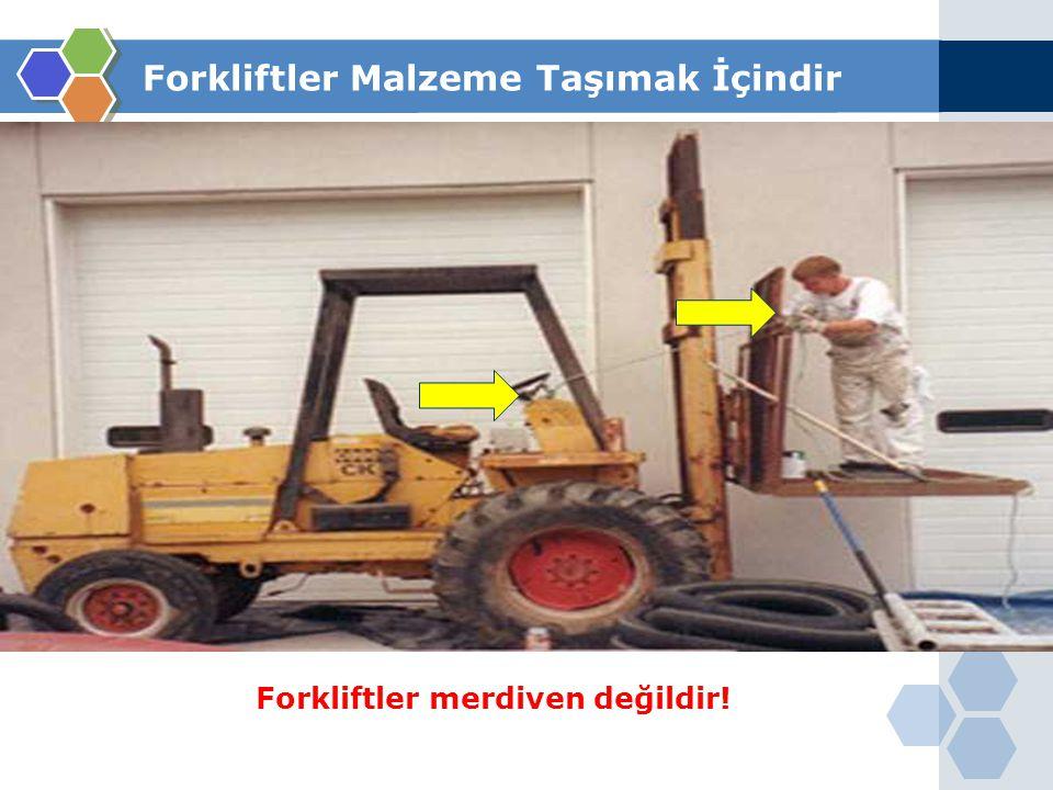 Forkliftler merdiven değildir!