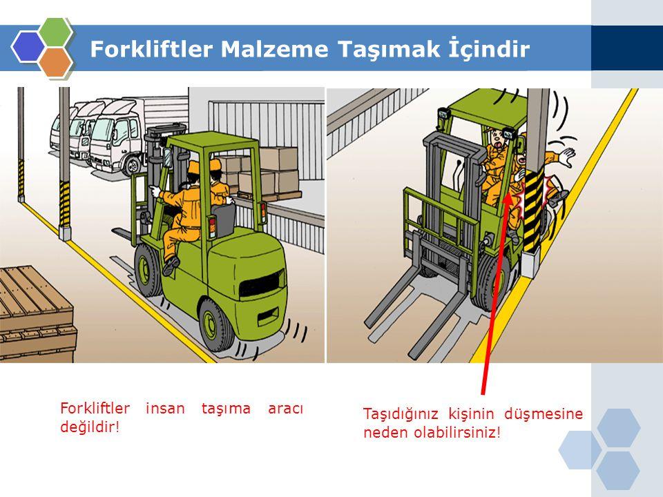 Forkliftler insan taşıma aracı değildir! Taşıdığınız kişinin düşmesine neden olabilirsiniz!