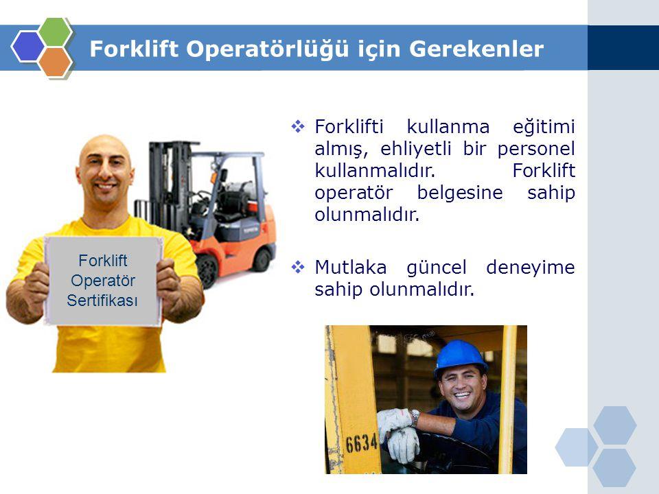 Forklift Operatör Sertifikası  Forklifti kullanma eğitimi almış, ehliyetli bir personel kullanmalıdır. Forklift operatör belgesine sahip olunmalıdır.