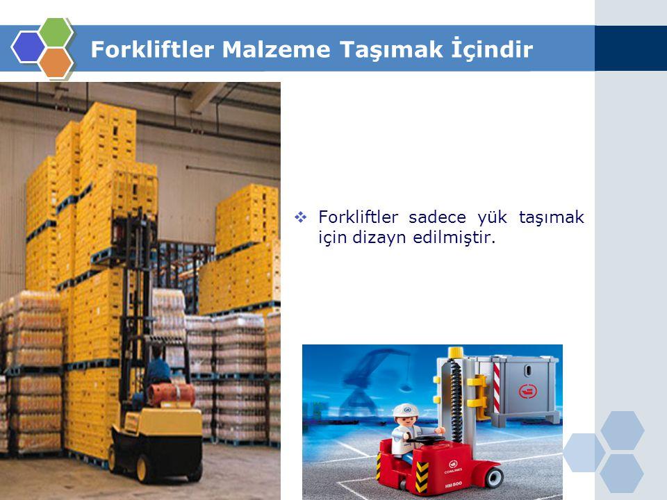  Asla herhangi birini forkliftle kaldırmayın. Forkliftler Malzeme Taşımak İçindir