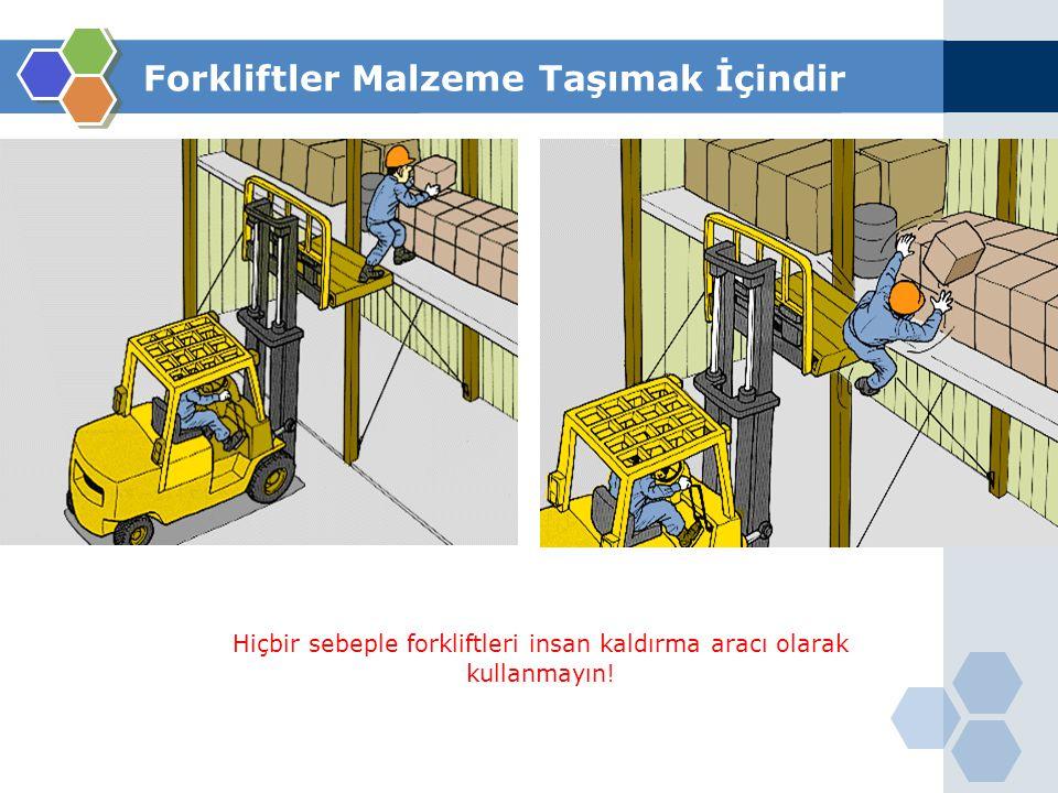 Forkliftler Malzeme Taşımak İçindir Hiçbir sebeple forkliftle kimseyi kaldırmayın.