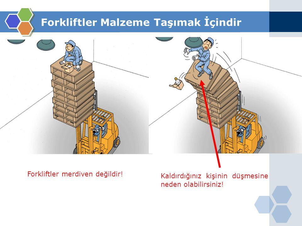 Forkliftler merdiven değildir! Kaldırdığınız kişinin düşmesine neden olabilirsiniz!