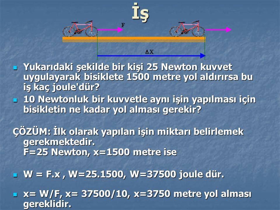 İş Yukarıdaki şekilde bir kişi 25 Newton kuvvet uygulayarak bisiklete 1500 metre yol aldırırsa bu iş kaç joule'dür? Yukarıdaki şekilde bir kişi 25 New
