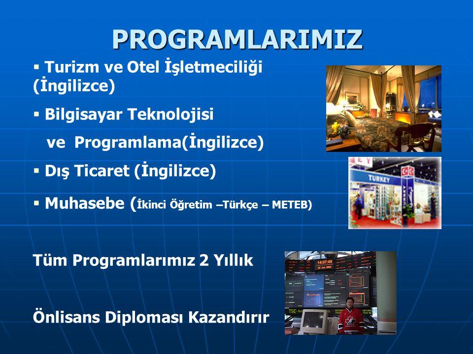 PROGRAMLARIMIZ   Turizm ve Otel İşletmeciliği (İngilizce)   Bilgisayar Teknolojisi ve Programlama(İngilizce)   Dış Ticaret (İngilizce)   Muhas