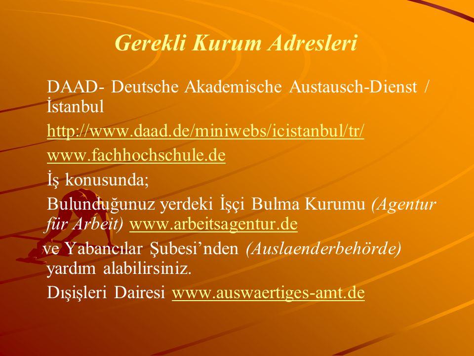 Gerekli Kurum Adresleri DAAD- Deutsche Akademische Austausch-Dienst / İstanbul http://www.daad.de/miniwebs/icistanbul/tr/ www.fachhochschule.de İş kon
