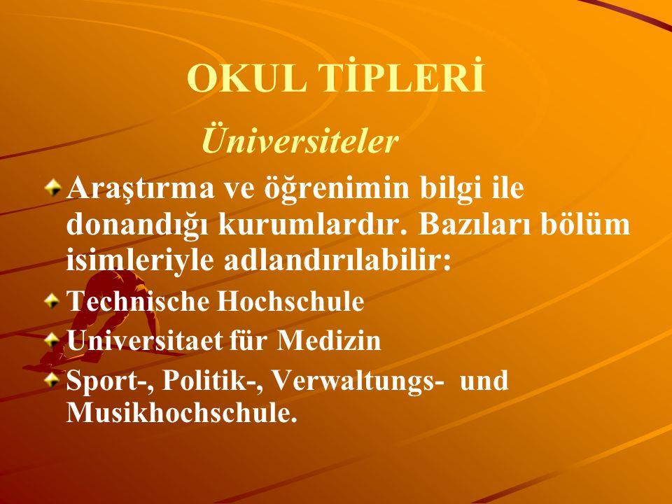 OKUL TİPLERİ Üniversiteler Araştırma ve öğrenimin bilgi ile donandığı kurumlardır. Bazıları bölüm isimleriyle adlandırılabilir: Technische Hochschule
