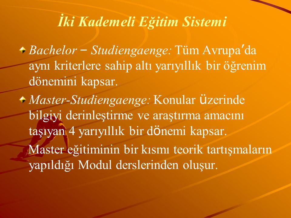 İki Kademeli Eğitim Sistemi Bachelor – Studiengaenge: Tüm Avrupa ' da aynı kriterlere sahip altı yarıyıllık bir öğrenim dönemini kapsar. Master-Studie