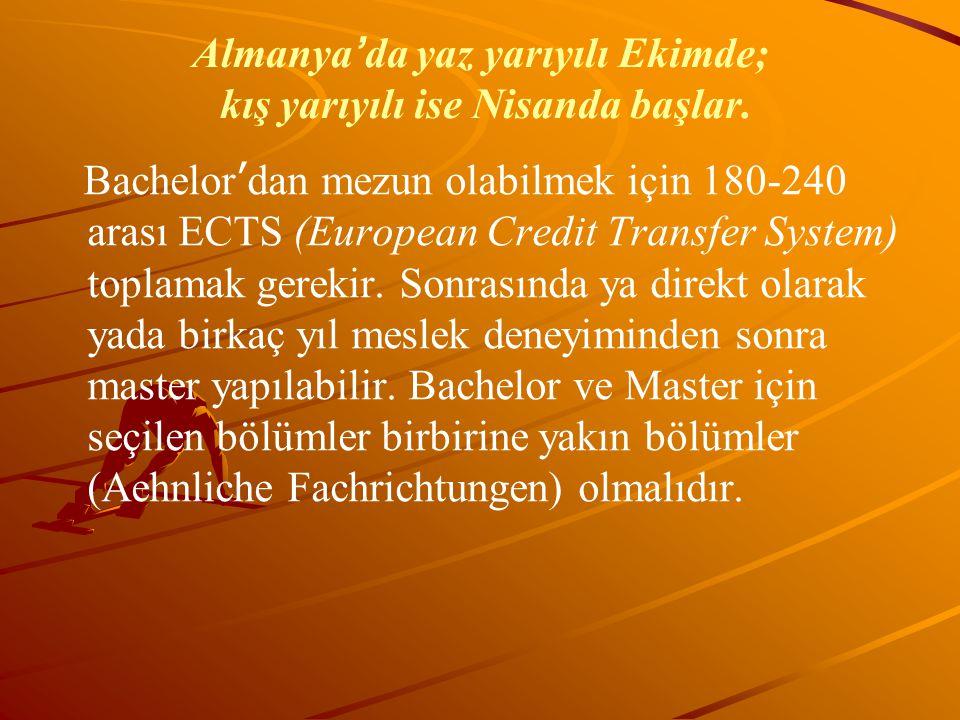 Almanya ' da yaz yarıyılı Ekimde; kış yarıyılı ise Nisanda başlar. Bachelor ' dan mezun olabilmek için 180-240 arası ECTS (European Credit Transfer Sy
