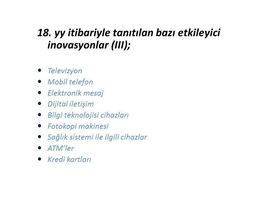18. yy itibariyle tanıtılan bazı etkileyici inovasyonlar (III); Televizyon Mobil telefon Elektronik mesaj Dijital iletişim Bilgi teknolojisi cihazları