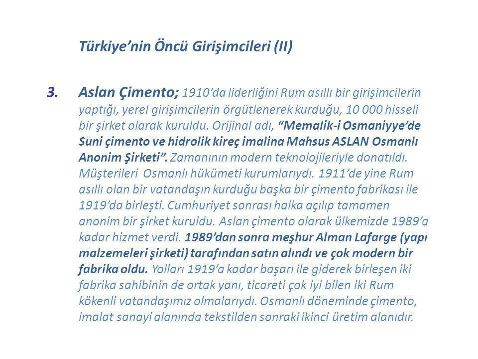 Türkiye'nin Öncü Girişimcileri (II) 3.Aslan Çimento; 1910'da liderliğini Rum asıllı bir girişimcilerin yaptığı, yerel girişimcilerin örgütlenerek kurd