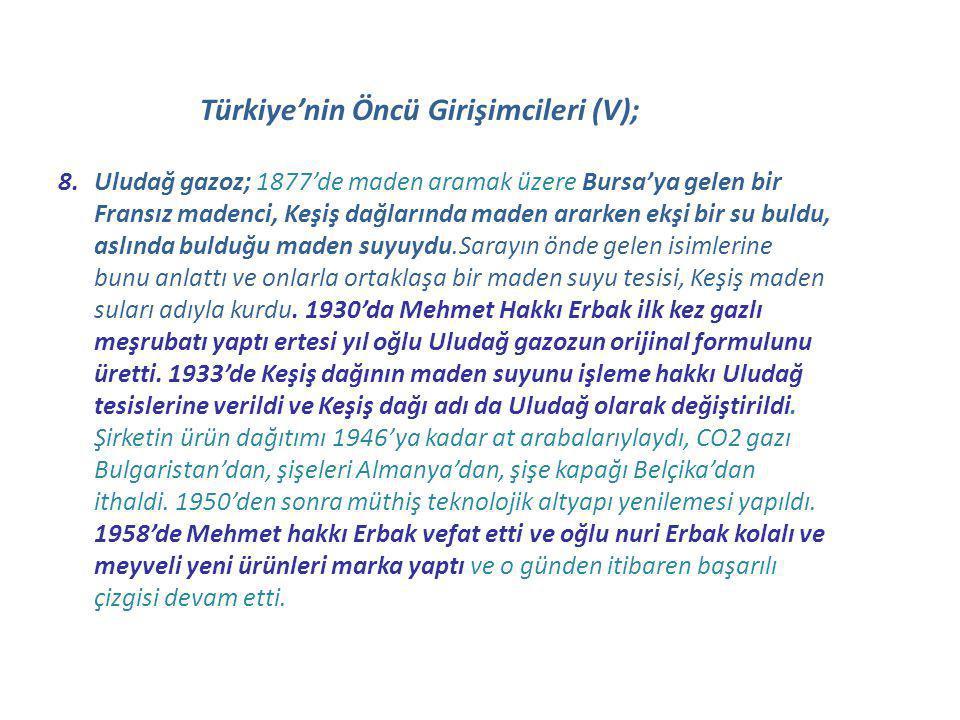 Türkiye'nin Öncü Girişimcileri (V); 8.Uludağ gazoz; 1877'de maden aramak üzere Bursa'ya gelen bir Fransız madenci, Keşiş dağlarında maden ararken ekşi