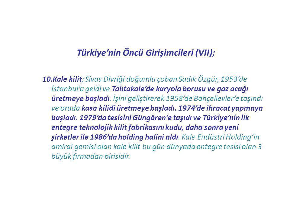 Türkiye'nin Öncü Girişimcileri (VII); 10.Kale kilit; Sivas Divriği doğumlu çoban Sadık Özgür, 1953'de İstanbul'a geldi ve Tahtakale'de karyola borusu