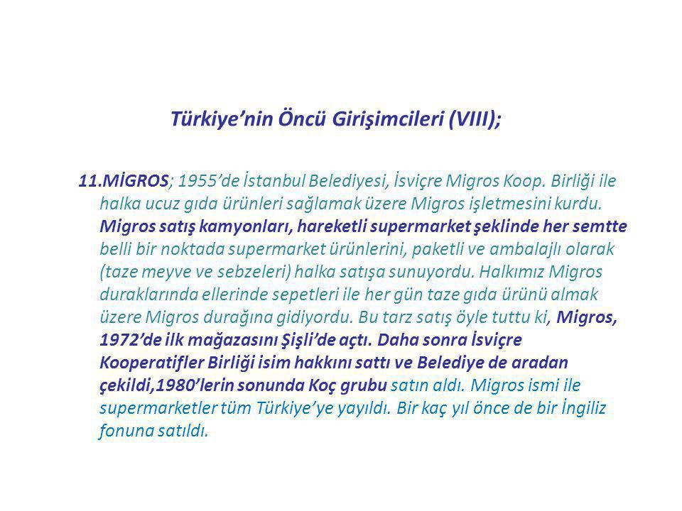Türkiye'nin Öncü Girişimcileri (VIII); 11.MİGROS; 1955'de İstanbul Belediyesi, İsviçre Migros Koop. Birliği ile halka ucuz gıda ürünleri sağlamak üzer