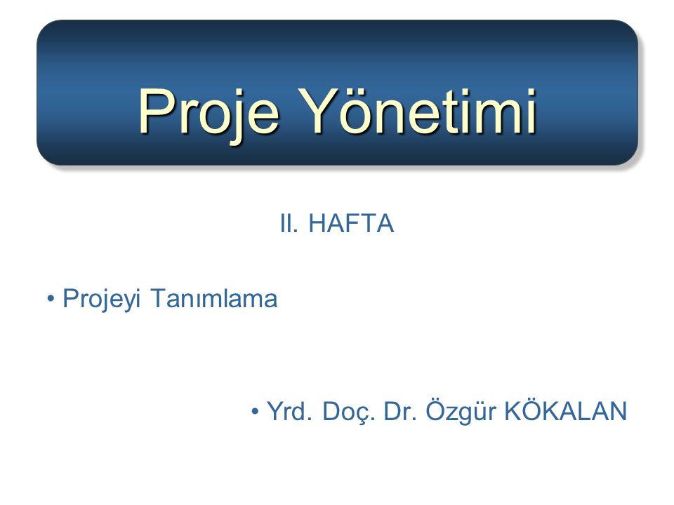 Proje Yönetimi II. HAFTA Projeyi Tanımlama Yrd. Doç. Dr. Özgür KÖKALAN