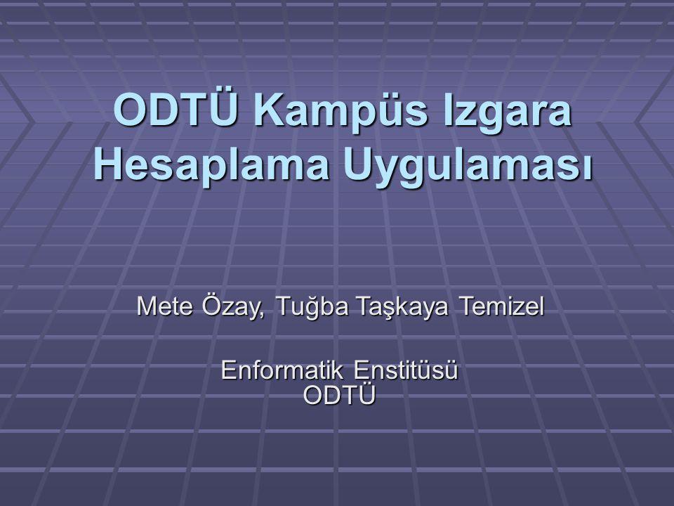 Mete Özay, Tuğba Taşkaya Temizel Enformatik Enstitüsü ODTÜ ODTÜ Kampüs Izgara Hesaplama Uygulaması