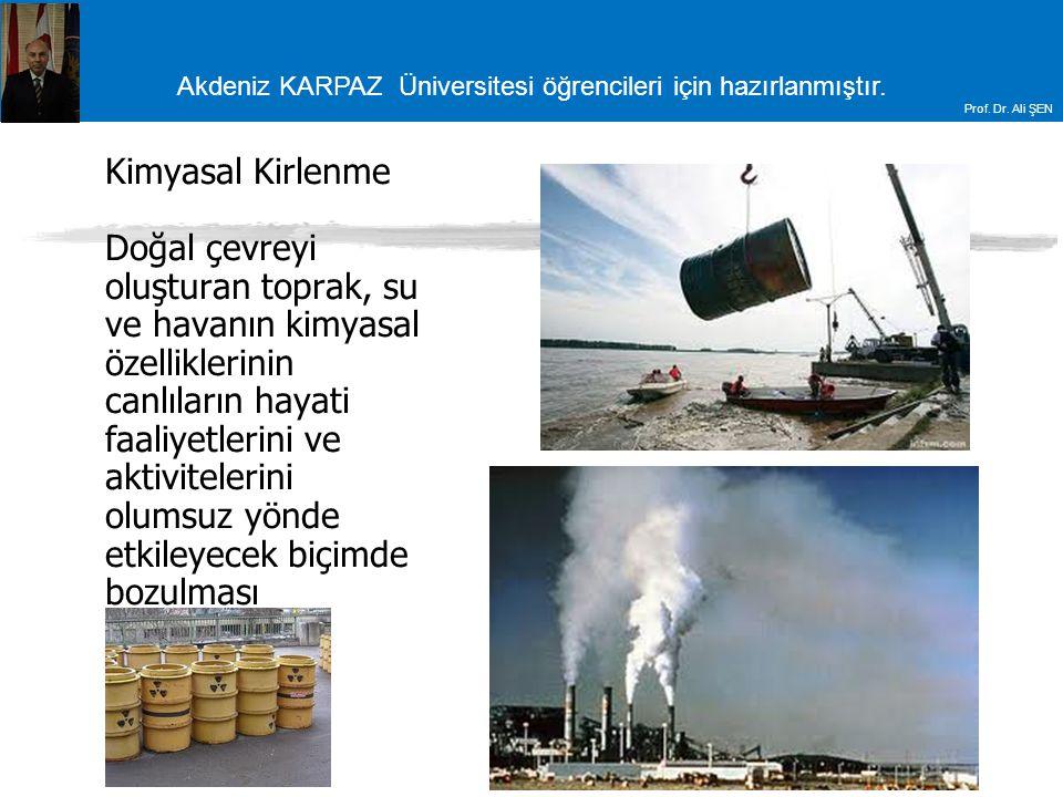 Akdeniz KARPAZ Üniversitesi öğrencileri için hazırlanmıştır. Prof. Dr. Ali ŞEN Kimyasal Kirlenme Doğal çevreyi oluşturan toprak, su ve havanın kimyasa