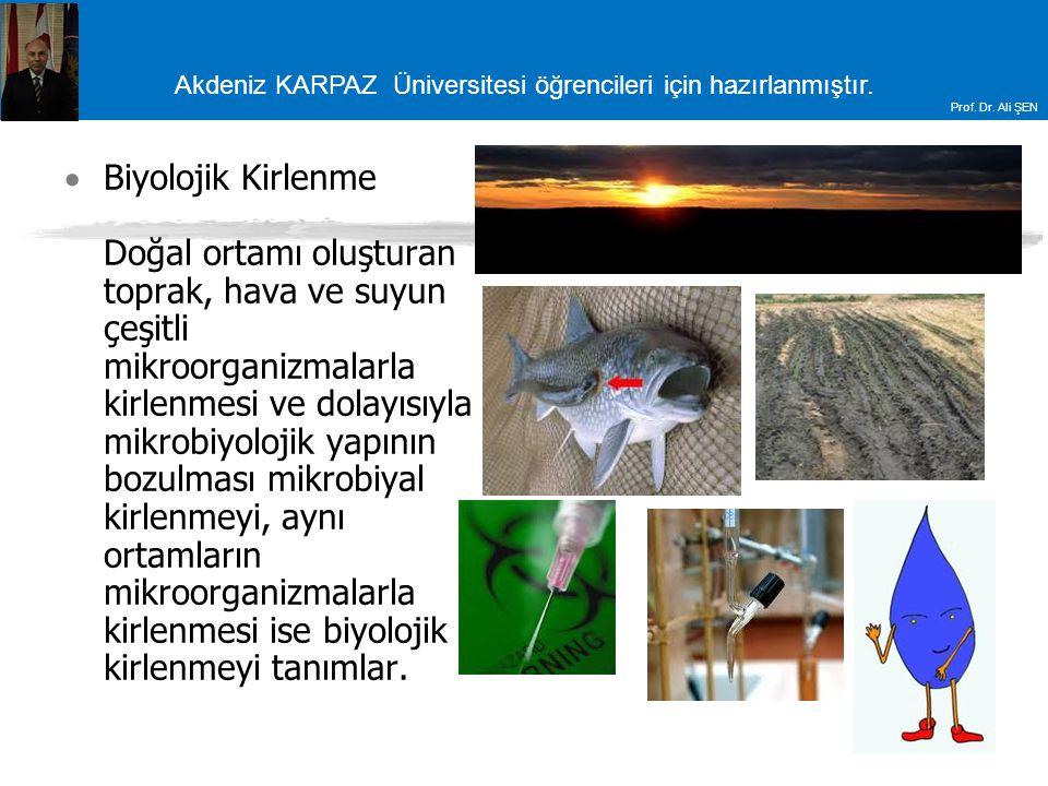 Akdeniz KARPAZ Üniversitesi öğrencileri için hazırlanmıştır. Prof. Dr. Ali ŞEN  Biyolojik Kirlenme Doğal ortamı oluşturan toprak, hava ve suyun çeşit