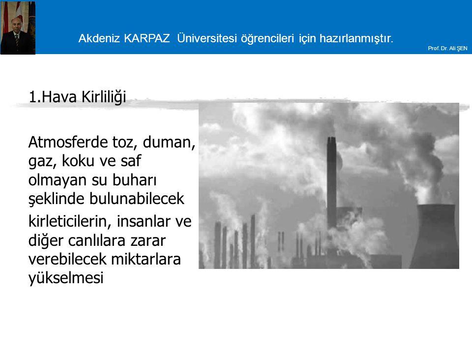 Akdeniz KARPAZ Üniversitesi öğrencileri için hazırlanmıştır. Prof. Dr. Ali ŞEN 1.Hava Kirliliği Atmosferde toz, duman, gaz, koku ve saf olmayan su buh