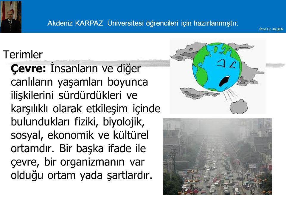 Akdeniz KARPAZ Üniversitesi öğrencileri için hazırlanmıştır. Prof. Dr. Ali ŞEN Terimler Çevre: İnsanların ve diğer canlıların yaşamları boyunca ilişki