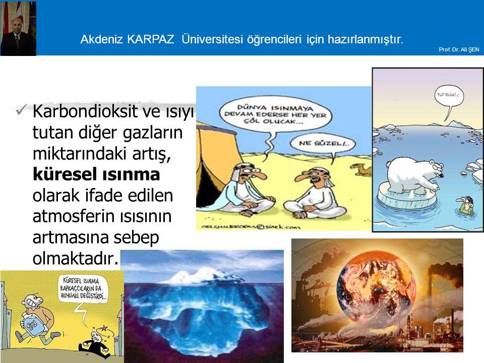 Akdeniz KARPAZ Üniversitesi öğrencileri için hazırlanmıştır. Prof. Dr. Ali ŞEN Karbondioksit ve ısıyı tutan diğer gazların miktarındaki artış, küresel