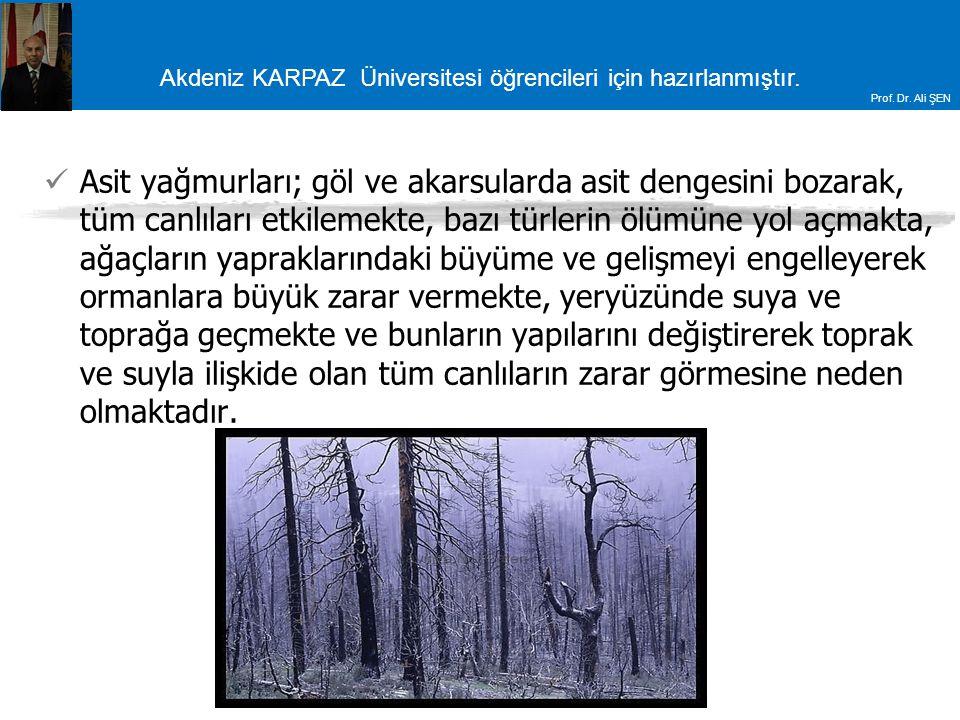 Akdeniz KARPAZ Üniversitesi öğrencileri için hazırlanmıştır. Prof. Dr. Ali ŞEN Asit yağmurları; göl ve akarsularda asit dengesini bozarak, tüm canlıla