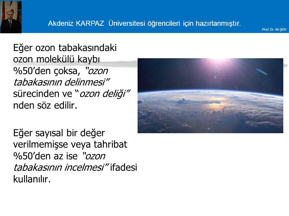 """Akdeniz KARPAZ Üniversitesi öğrencileri için hazırlanmıştır. Prof. Dr. Ali ŞEN Eğer ozon tabakasındaki ozon molekülü kaybı %50'den çoksa, """"ozon tabaka"""