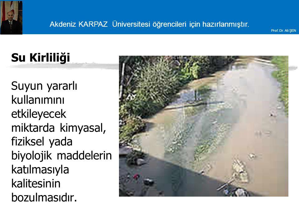Akdeniz KARPAZ Üniversitesi öğrencileri için hazırlanmıştır. Prof. Dr. Ali ŞEN Su Kirliliği Suyun yararlı kullanımını etkileyecek miktarda kimyasal, f