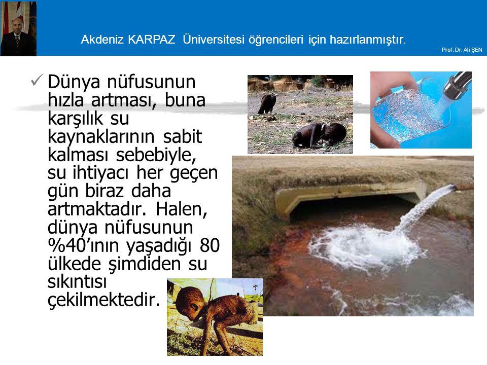 Akdeniz KARPAZ Üniversitesi öğrencileri için hazırlanmıştır. Prof. Dr. Ali ŞEN Dünya nüfusunun hızla artması, buna karşılık su kaynaklarının sabit kal