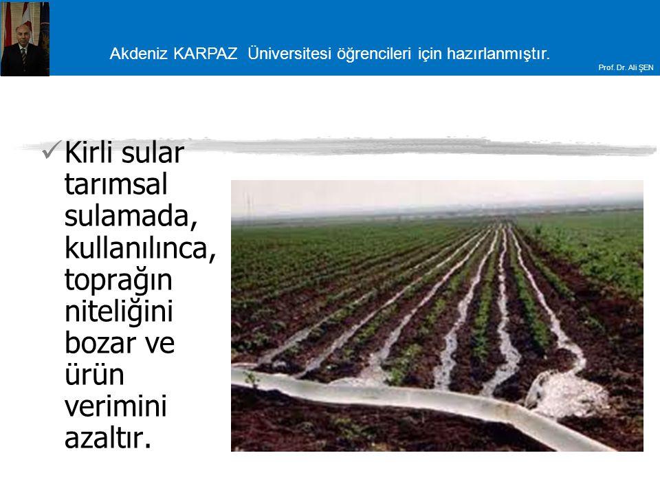 Akdeniz KARPAZ Üniversitesi öğrencileri için hazırlanmıştır. Prof. Dr. Ali ŞEN Kirli sular tarımsal sulamada, kullanılınca, toprağın niteliğini bozar