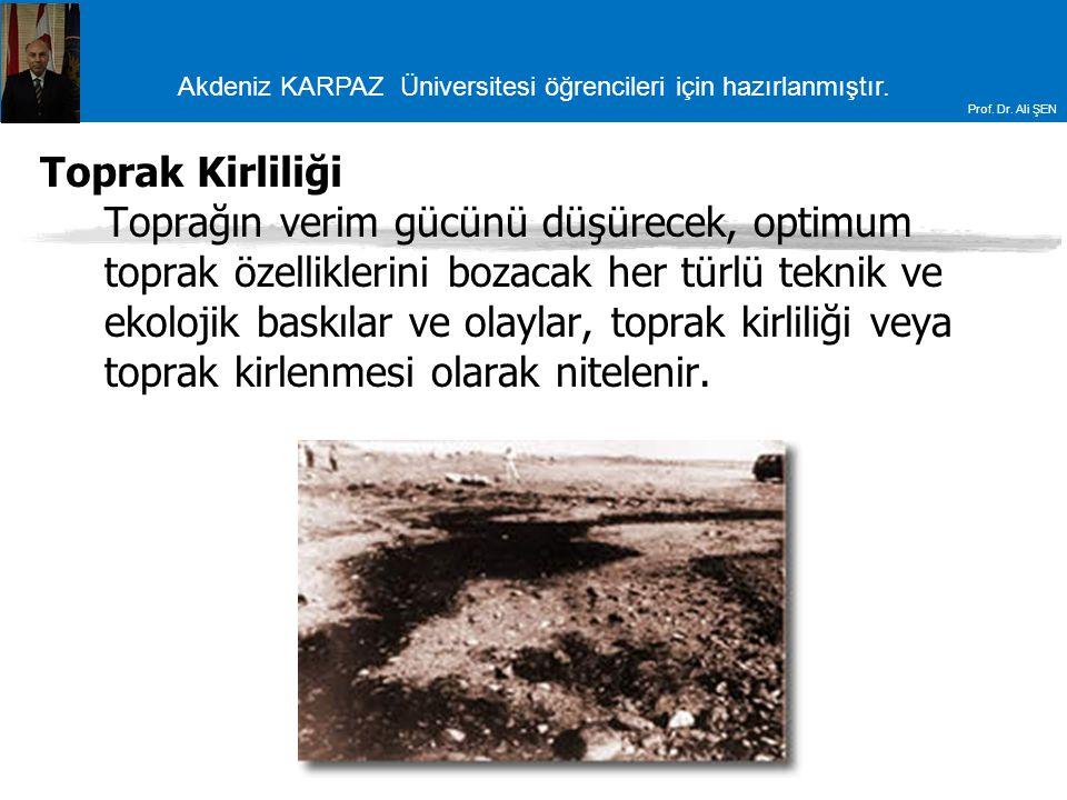 Akdeniz KARPAZ Üniversitesi öğrencileri için hazırlanmıştır. Prof. Dr. Ali ŞEN Toprak Kirliliği Toprağın verim gücünü düşürecek, optimum toprak özelli