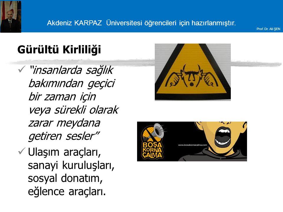 """Akdeniz KARPAZ Üniversitesi öğrencileri için hazırlanmıştır. Prof. Dr. Ali ŞEN Gürültü Kirliliği """"insanlarda sağlık bakımından geçici bir zaman için v"""