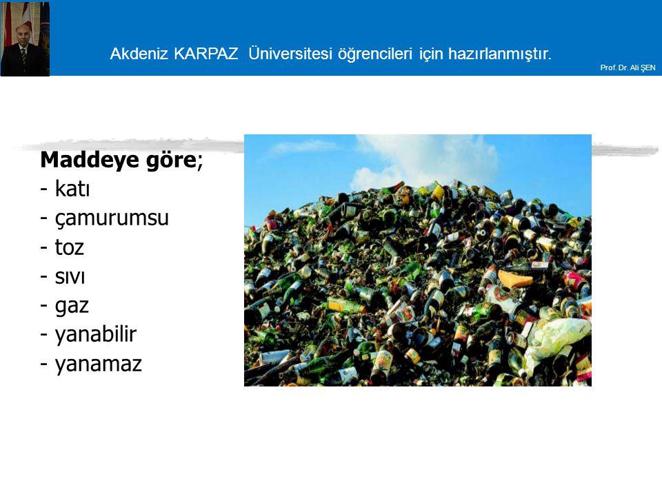 Akdeniz KARPAZ Üniversitesi öğrencileri için hazırlanmıştır. Prof. Dr. Ali ŞEN Maddeye göre; - katı - çamurumsu - toz - sıvı - gaz - yanabilir - yanam