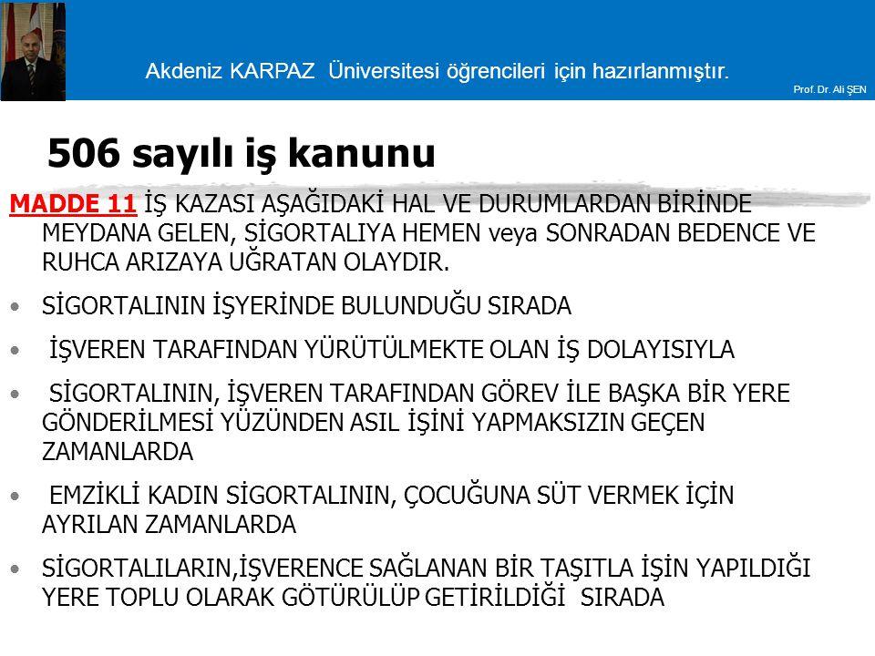 Akdeniz KARPAZ Üniversitesi öğrencileri için hazırlanmıştır. Prof. Dr. Ali ŞEN 506 sayılı iş kanunu MADDE 11 İŞ KAZASI AŞAĞIDAKİ HAL VE DURUMLARDAN Bİ