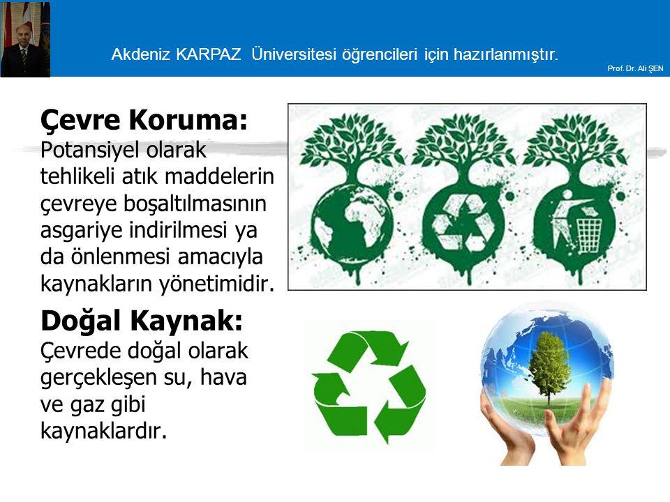 Akdeniz KARPAZ Üniversitesi öğrencileri için hazırlanmıştır. Prof. Dr. Ali ŞEN Çevre Koruma: Potansiyel olarak tehlikeli atık maddelerin çevreye boşal