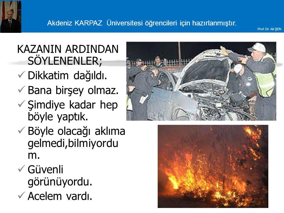 Akdeniz KARPAZ Üniversitesi öğrencileri için hazırlanmıştır. Prof. Dr. Ali ŞEN KAZANIN ARDINDAN SÖYLENENLER; Dikkatim dağıldı. Bana birşey olmaz. Şimd