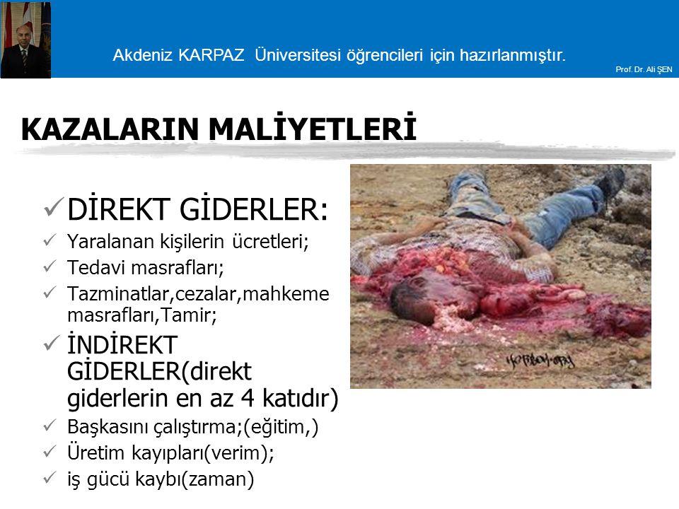 Akdeniz KARPAZ Üniversitesi öğrencileri için hazırlanmıştır. Prof. Dr. Ali ŞEN KAZALARIN MALİYETLERİ DİREKT GİDERLER: Yaralanan kişilerin ücretleri; T
