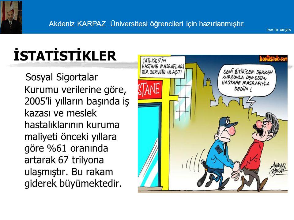 Akdeniz KARPAZ Üniversitesi öğrencileri için hazırlanmıştır. Prof. Dr. Ali ŞEN İSTATİSTİKLER Sosyal Sigortalar Kurumu verilerine göre, 2005'li yılları